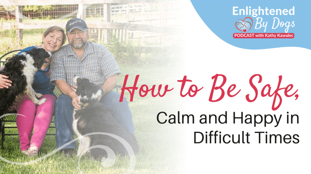 How to Be Safe, Calm and Happy in Difficult Times