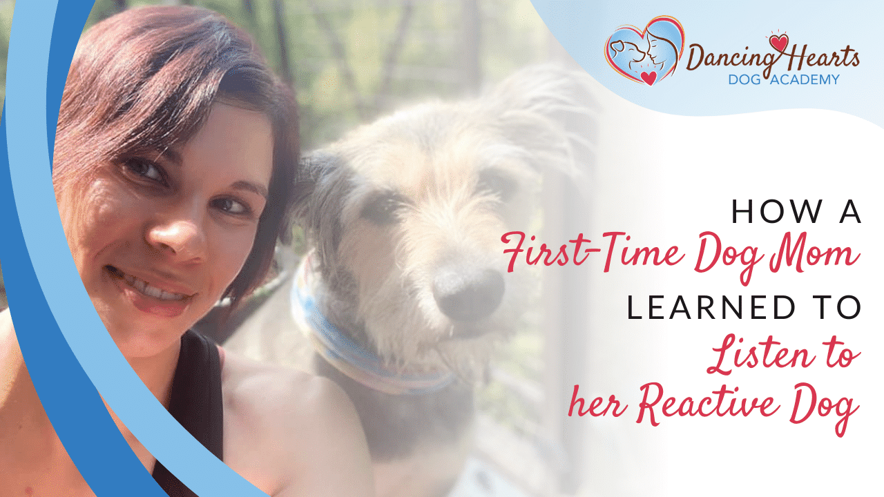 How a First-Time Dog Mom Learned to Listen to her Reactive Dog