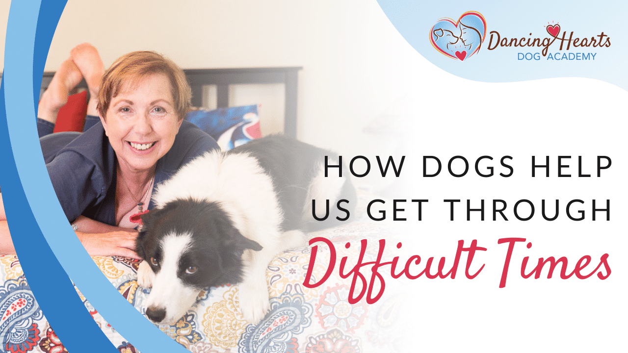 How Dogs Help Us Get Through Difficult Times