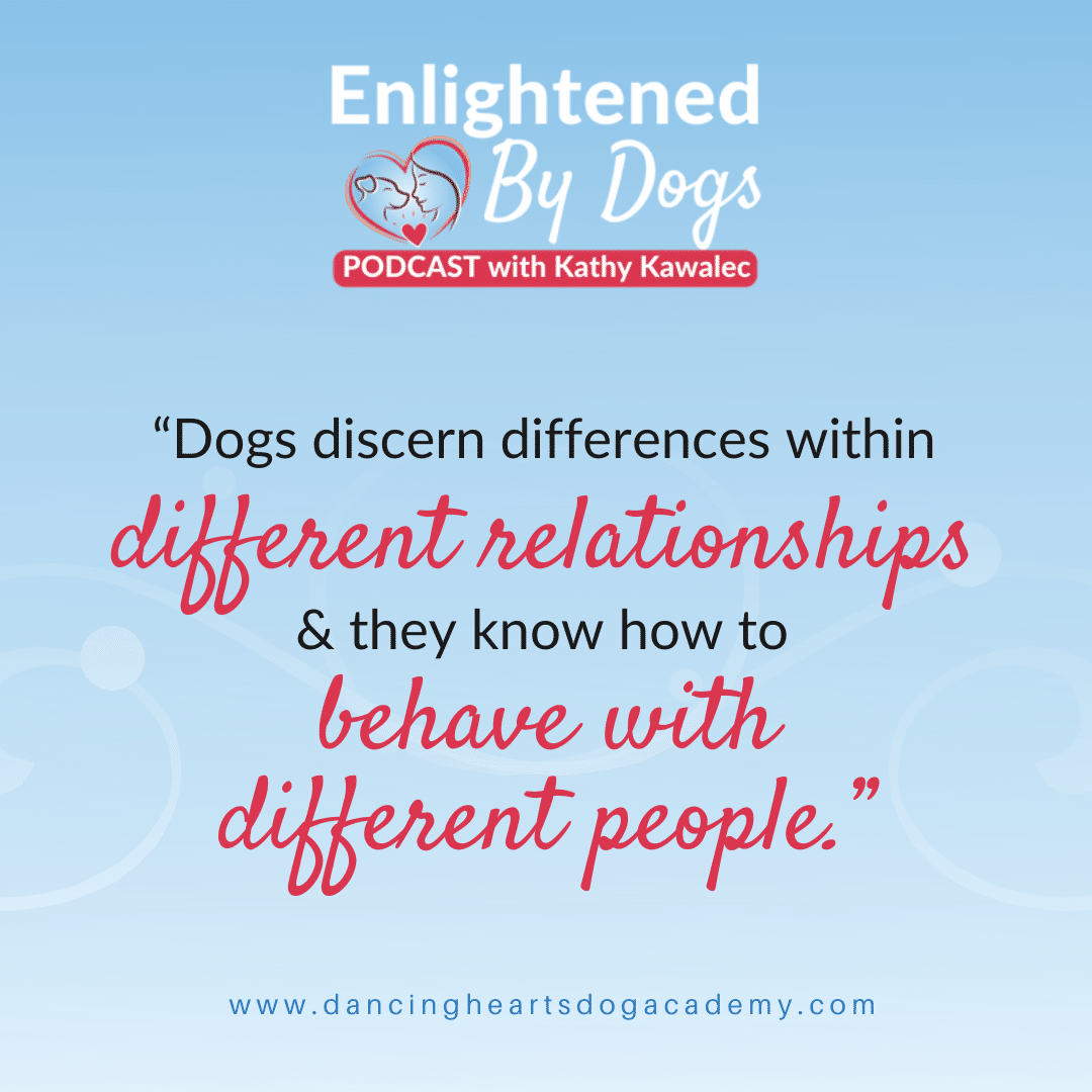 """""""Dogs discern differences within different relationships & they know how to behave with different people."""""""