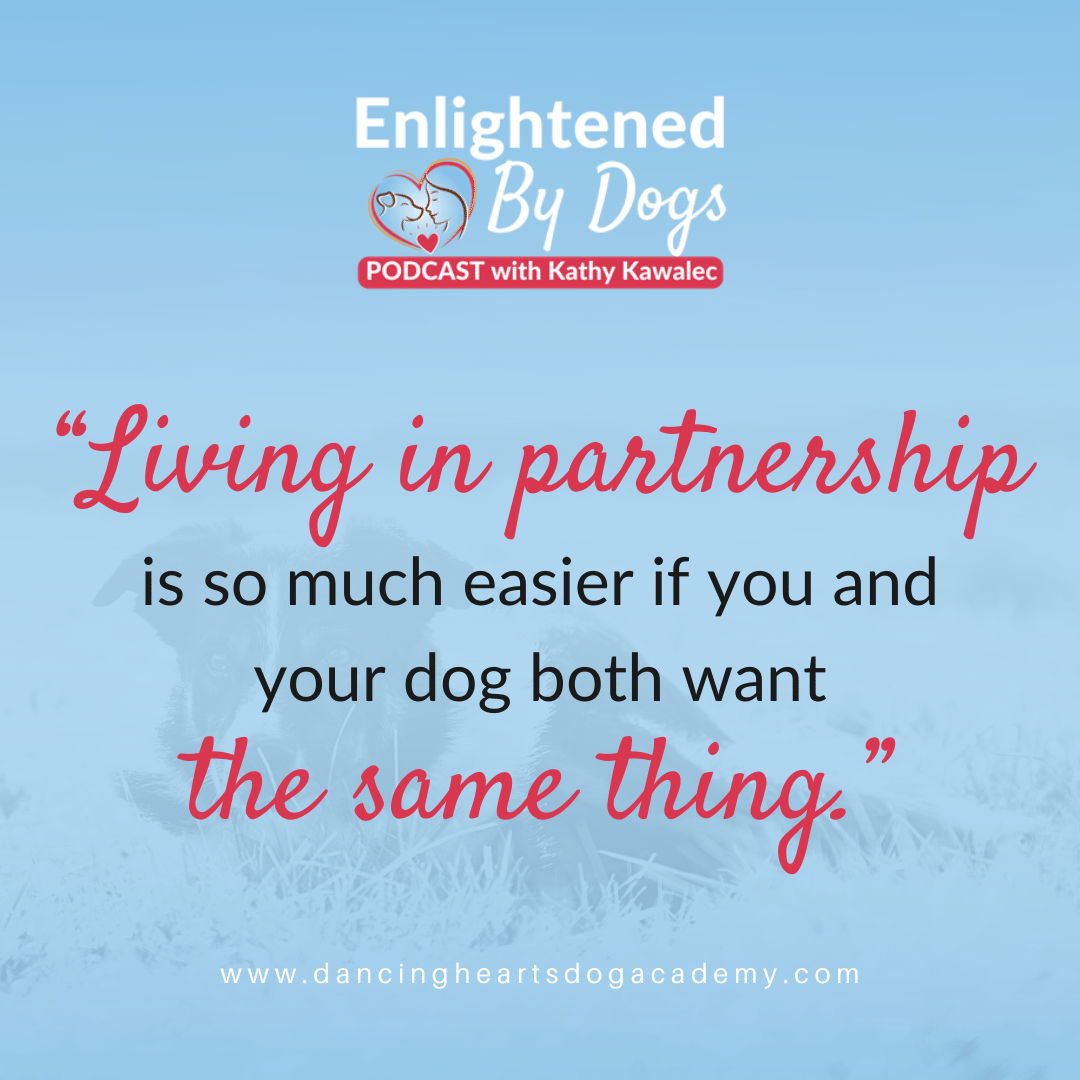 """""""Living in partnership is so much easier if you and your dog both want the same thing."""""""